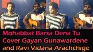 Mohabbat Barsa Dena Tu Cover Gayan Gunawardene and Ravi Vidana Arachchige