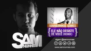 Marquinhos Gomes   Ele Não Desiste de Você Sam Nunnes Feat  Dj Mks Remix