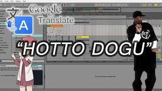 "How To Make Google Translate song ""HOTTO DOGU"""