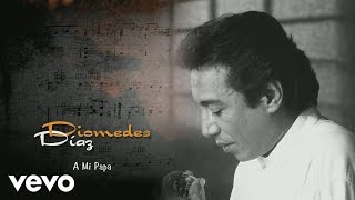 Diomedes Díaz - A Mi Papa (Cover Audio)