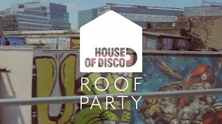 House of Disco Roof Party 2015   The Reflex, Harry Wolfman & Magnier