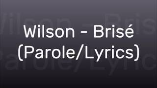 Wilson - Brisé (Parole/Lyrics)