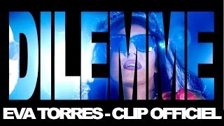 Eva Torres - Dilemme Ft. Rafael Battistuzzi [Clip Officiel]