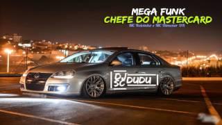 MEGA FUNK - Chefe do MasterCard [Dj Dudu SC]