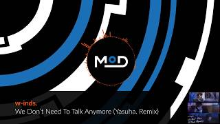 w-inds. - We Don't Need To Talk Anymore (Yasuha. Remix)