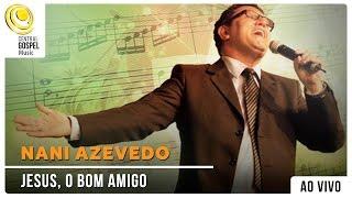 Nani Azevedo - Jesus, o Bom Amigo - DVD Hinos Inesquecíveis