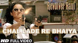 Chal Lade Re Bhaiya Full Video Song | Revolver Rani | Kangana Ranaut