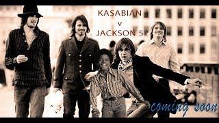 Kasabian v Jackson 5 - I Want You Underdog