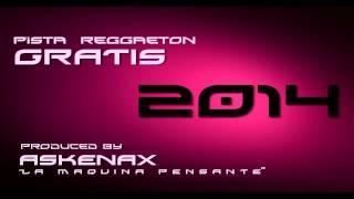Pista Reggaeton Gratis 2014 #2 (Prod. By Askenax - La Maquina Pensante)