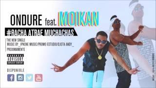 El Ondure Ft.  Moikan - Racha Atrae Muchachas