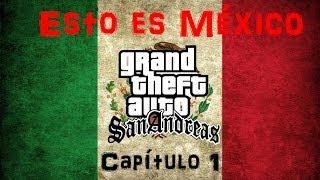Esto es México GTA san andreas- Loquendo: Capitulo 1 width=