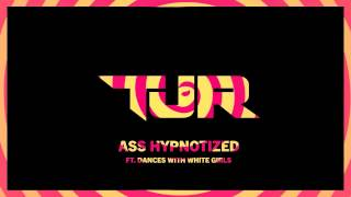 TJR - Ass Hypnotized Feat. Dances With White Girls