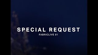 Special Request breaks it down with FABRICLIVE 91