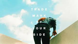 Trademark - By Your Side (Bebe Rexha x Lost Kings x Tritonal x Two Friends)