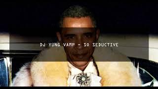 DJ YUNG VAMP - SO SEDUCTIVE