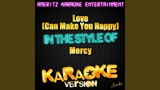 Love (Can Make You Happy) (In the Style of Mercy) (Karaoke Version)