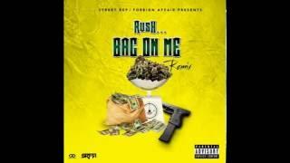 RUSH... BAG ON ME REMIX