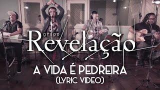 Grupo Revelação - A Vida é Pedreira (Lyric Video)