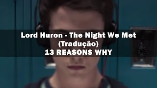 Lord Huron - The Night We Met (Tradução) 13 REASONS WHY
