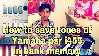 How to save tones of yamaha psr i455 in bank memory