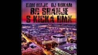 Kum Majk - BG Sranje (S-Kicka RMX) Ft. DJ Rokam