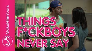 Things Fuckboys NEVER Say | How To Tell If He's A Fuckboy