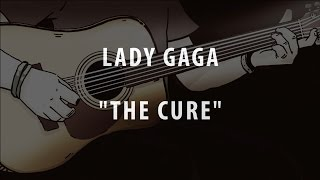 LADY GAGA - THE CURE (ACOUSTIC INSTRUMENTAL / KARAOKE / COVER + LYRICS)