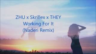 ZHU x Skrillex x THEY - Working For It (Naderi Remix) (Lyrics)