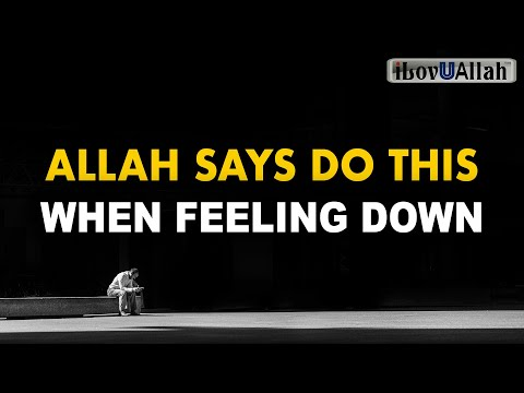 ALLAH SAYS DO THIS WHEN FEELING DOWN