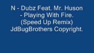 N- Dubz Playing With Fire (Speed Up Remix)