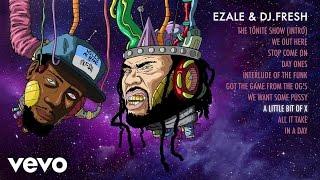 Ezale, DJ.Fresh - A Little Bit of X (Audio)