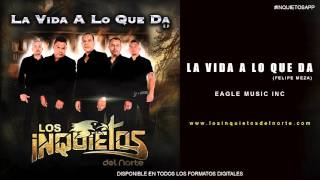 Los Inquietos Del Norte - La Vida A Lo Que Da (Audio 2016)