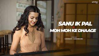 Sanu Ek Pal Chain / Moh Moh Ke Dhaage | Chhavi Sodhani | Mashup Cover