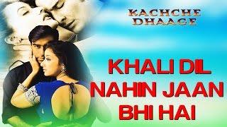 Khali Dil Nahi Jaan Bhi Hai - Kachche Dhaage   Ajay Devgn & Saif   Alka Yagnik & Hans Raj Hans