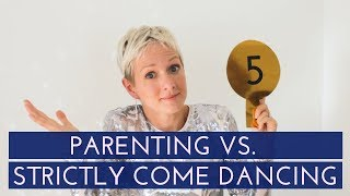 PARENTING VS STRICTLY COME DANCING | 5 WAYS STRICTLY COMPARES WITH MUM LIFE