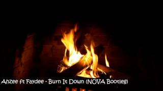 Ahzee ft Faydee - Burn It Down (NOVA Bootleg)