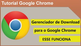 Gerenciador de Download Google Chrome