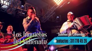Los Inquietos del Vallenato// sigo aqui - Sueños de Colombia // Contactos