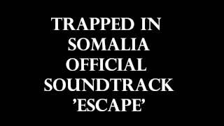 Trapped In Somalia Official Soundtrack - Escape