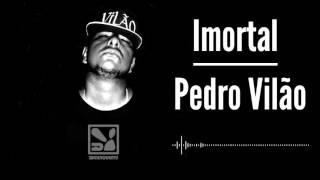 Pedro Vilão | Imortal