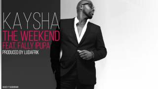 Kaysha - The Weekend (feat. Fally Ipupa)