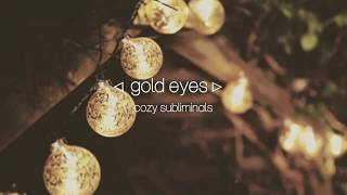 ○gold eyes subliminal○