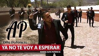 No Te Voy A Esperar - Banda Alta Potencia (Video Oficial FULL HD)