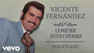 Vicente Fernández - Perdóname