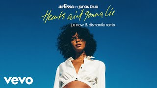 Arlissa, Jonas Blue - Hearts Ain't Gonna Lie (Jus Now & Dismantle Remix)