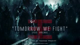 """Tomorrow We Fight"" (feat. Svrcina) // Produced by Tommee Profitt"