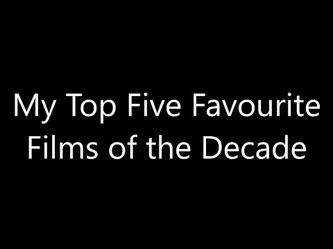 My Top Five Favourite Films of the Decade
