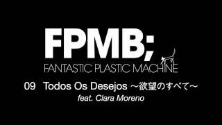 """Fantastic Plastic Machine (FPM) / Todos Os Desejos 〜欲望のすべて〜 [feat. Clara Moreno] (2007 """"FPMB"""")"""