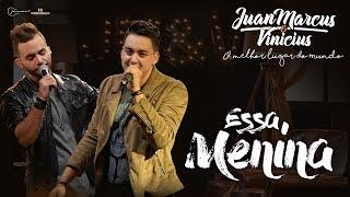 Juan Marcus e Vinícius - Essa menina (DVD O melhor lugar do mundo)