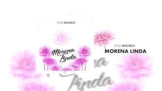 Don Miguelo - Morena Linda (Official Song)
